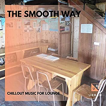 The Smooth Way - Chillout Music For Lounge