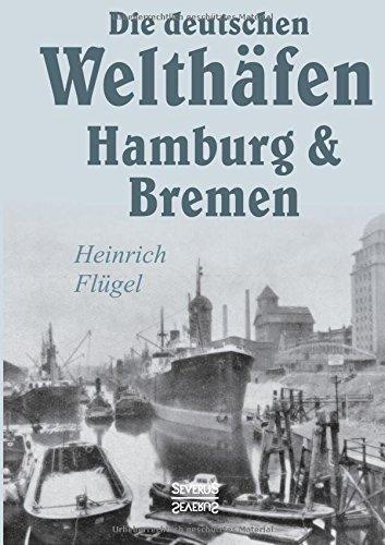 Die deutschen Welthäfen Hamburg und Bremen by Heinrich Flügel (2016-03-04)