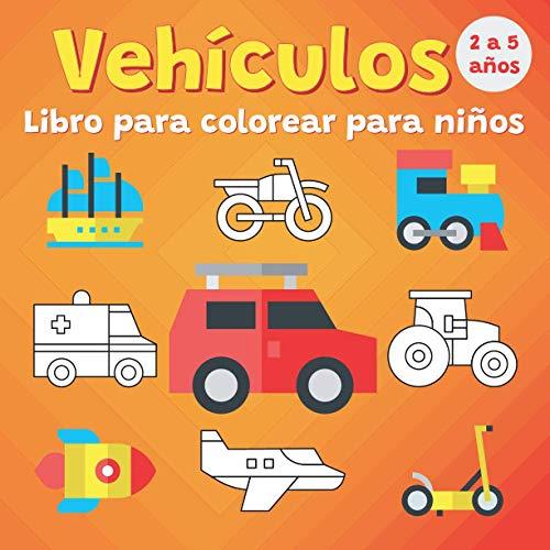 Vehículos Libro para colorear para niños 2 a 5 años: coches, camiones, barcos, bicicletas, helicópteros, páginas para colorear para niños y niñas (Ideas de regalos para niños)