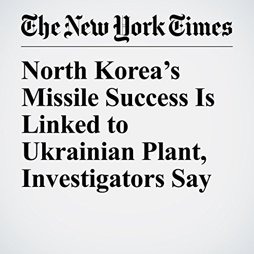 North Korea's Missile Success Is Linked to Ukrainian Plant, Investigators Say audiobook cover art