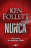 Nunca: La nueva novela de Ken Follett