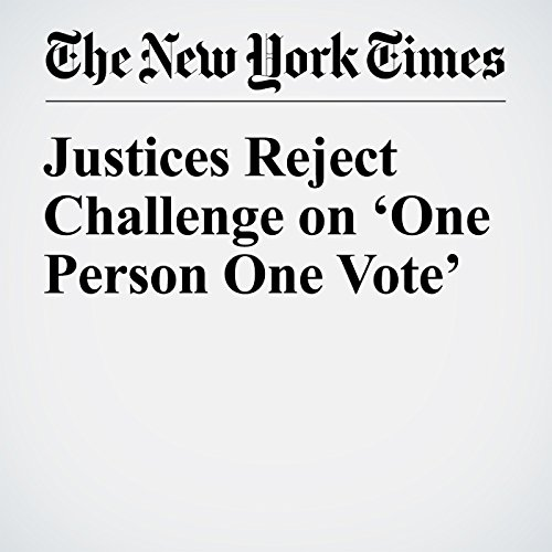 Justices Reject Challenge on 'One Person One Vote' cover art