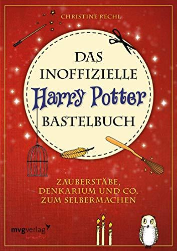 Das inoffizielle Harry-Potter-Bastelbuch: Zauberstäbe, Denkarium und Co. zum Selbermachen