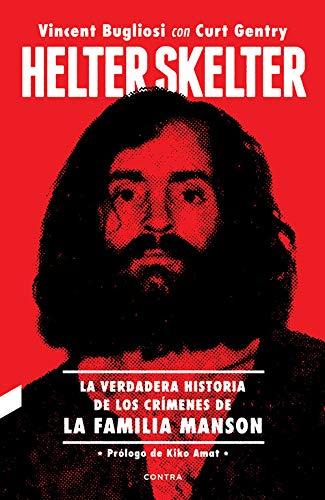 Helter Skelter: La verdadera historia de los crímenes de la Familia Manson: La verdadera historia de los crímenes de la Familia Manson