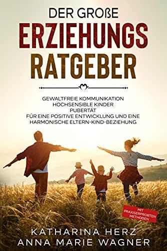 Der große Erziehungsratgeber: Das 3 in 1 Buch: Gewaltfreie...