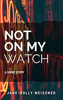 Not on My Watch: a short story (Georgie Hall, P.I. Book 1) by [Jane-Holly Meissner]