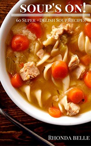 Soup's On!: 60 Super #Delish Soup Recipes (60 Super Recipes Book 27) (English Edition)