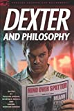 Dexter and Philosophy: Mind over Spatter: 58 (Popular Culture and Philosophy)