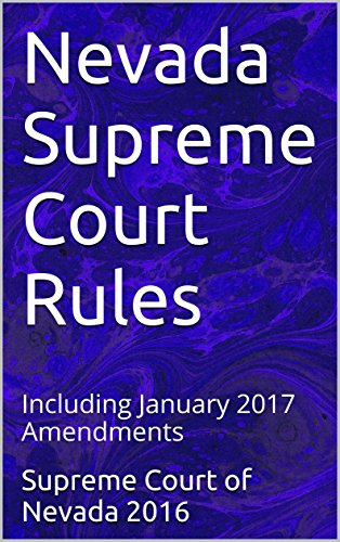 Nevada Supreme Court Rules: Including 2016 Amendments (Nevada Rules of Court) (English Edition)