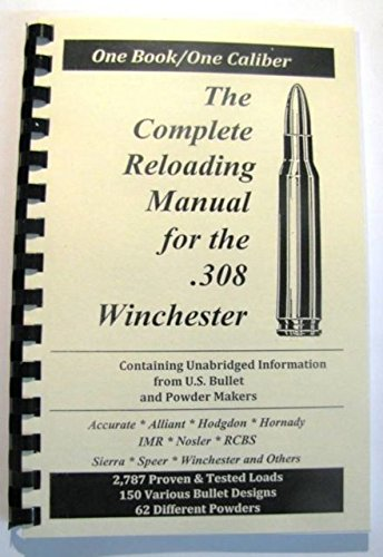 Loadbooks USA, Inc. The Complete Reloading Book Manual for .308 Winchester, 308WINCHESTER