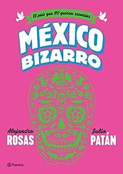 México bizarro (Historia) de [Alejandro Rosas, Julio Patán]