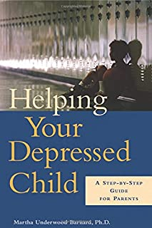 Helping Your Depressed Child: A Step-By-Step Guide for Parents