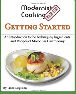 Modernist Cooking Made Easy: Getting Started: An Introduction to the Techniques, Ingredients and Recipes of Molecular Gast...