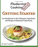 Modernist Cooking Made Easy: Getting Started: An Introduction to the Techniques, Ingredients and Recipes of...