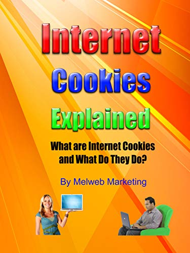 Internet Cookies Explained: What are Internet Cookies and What Do They Do? (English Edition)