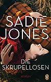 Die Skrupellosen: Roman von Sadie Jones