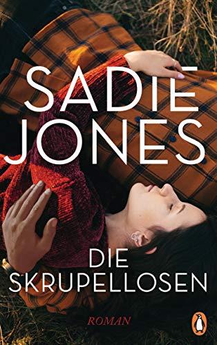 Buchseite und Rezensionen zu 'Die Skrupellosen: Roman' von Sadie Jones