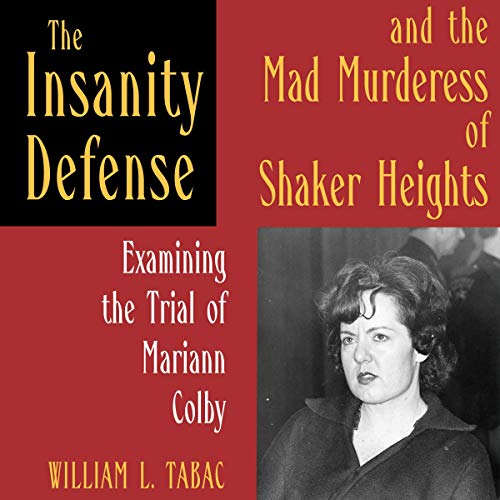 The Insanity Defense and the Mad Murderess of Shaker Heights audiobook cover art