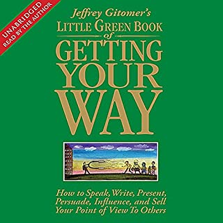 The Little Green Book of Getting Your Way     How to Sell Your Point of View to Others              By:                                                                                                                                 Jeffrey Gitomer                               Narrated by:                                                                                                                                 Jeffrey Gitomer                      Length: 3 hrs and 41 mins     76 ratings     Overall 4.2
