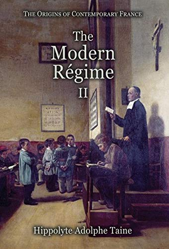 The Modern Régime - II (Origins of Contemporary France, Band 6)