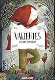 Valientes: ¿Qué sería de nuestros cuentos preferidos sin los valientes que triunfan sobre los...