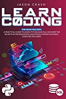 Learn Coding: 2 Books in 1: A Practical Guide to Learn Python and SQL. Discover the Secrets of Programming and Avoid Common Mistakes. Exercises Included Front Cover