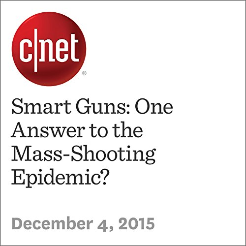 Smart Guns: One Answer to the Mass-Shooting Epidemic? audiobook cover art