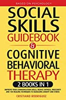 Social Skills Guidebook & Cognitive Behavioral Therapy: 2 Books in 1 - Improve Your Communication Skills, Reduce Shyness, Insecurity, and 100 Healing Techniques to Managing Anxiety and Stress
