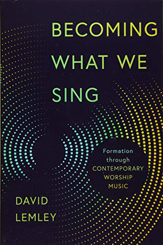 Compare Textbook Prices for Becoming What We Sing: Formation through Contemporary Worship Music Calvin Institute of Christian Worship Liturgical Studies  ISBN 9780802874085 by Lemley, David
