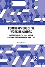 Counterproductive Work Behaviors: Understanding the Dark Side of Personalities in Organizational Life (Routledge Studies in Management, Organizations and Society)