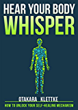 Hear Your Body Whisper: How to Unlock Your Self-Healing Mechanism