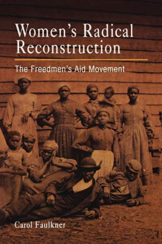 Women's Radical Reconstruction: The Freedmen's Aid Movement