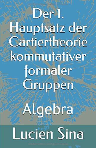 Der 1. Hauptsatz der Cartiertheorie kommutativer formaler Gruppen: Algebra