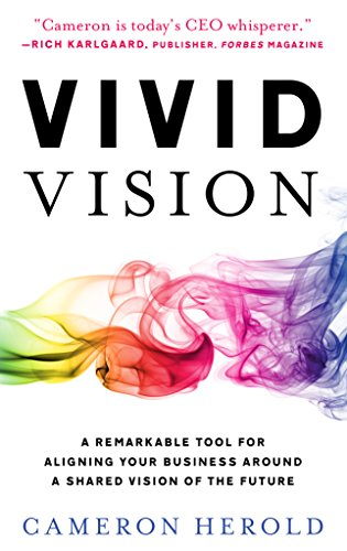 Compare Textbook Prices for Vivid Vision: A Remarkable Tool For Aligning Your Business Around a Shared Vision of the Future  ISBN 9781619618770 by Cameron Herold