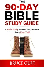 The 90-Day Bible Study Guide: A Bible Study Tour of the Greatest Story Ever Told