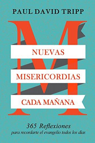 Nuevas Misericordias Cada Maana: 365 reflexiones para recordarte el evangelio todos los das (Spanish Edition)