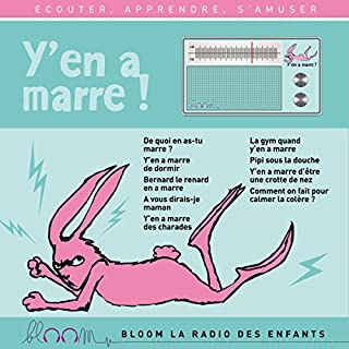 Y'en a marre !     Bloom - la radio des enfants              De :                                                                                                                                 Thomas Cheysson,                                                                                        Claire Loup,                                                                                        Cindy Stinlet,                   and others                          Lu par :                                                                                                                                 Chloé Stefani,                                                                                        Fabrice Bénard,                                                                                        Anne-Gaëlle Ourry,                   and others                 Durée : 38 min     10 notations     Global 4,5