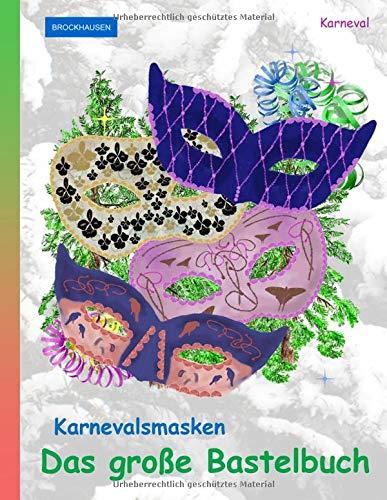 BROCKHAUSEN Karnevalsmasken - Das große Bastelbuch: Karneval