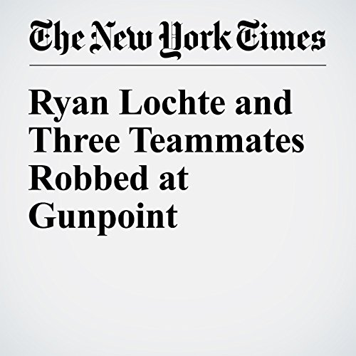 Ryan Lochte and Three Teammates Robbed at Gunpoint cover art