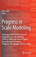 Progress in Scale Modeling: Summary of the First International Symposium on Scale Modeling (ISSM I in 1988) and Selected Papers from Subsequent Symposia (ISSM II in 1997 through ISSM V in 2006)