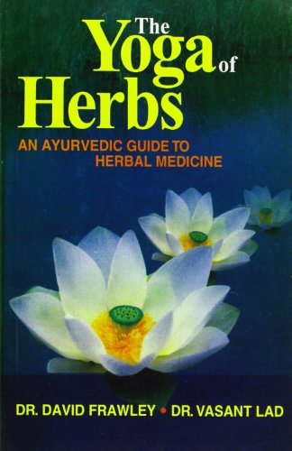 Frawley, D: The Yoga of Herbs: An Ayurvedic Guide to Herbal Medicine
