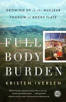 Full Body Burden: Growing Up in the Nuclear Shadow of Rocky Flats by [Kristen Iversen]
