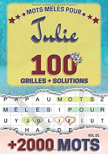 Mots mêlés pour Julie: 100 grilles avec solutions, +2000 mots cachés, prénom personnalisé Julie | Cadeau d'anniversaire pour femme, maman, sœur, fille, enfant | Petit Format A5 (14.8 x 21 cm)