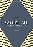Cocktail: Livre de Recettes - Carnet de recettes de cocktails à remplir - 110 pages - 17,78 cm x 25,4 cm - cadeau pour professionnels ou amateurs de cocktails homme et femme