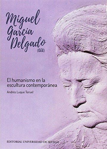 MIGUEL GARCÍA DELGADO (GEA): El humanismo en la escultura contemporánea: 43 (Arte)