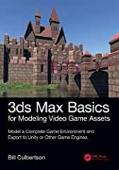 3ds Max Basics for Modeling Video Game Assets: Volume 1 from CRC Press