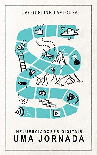 Influenciadores Digitais: uma jornada: Como os criadores de conteúdo digitais surgem no ambiente internético e como identificar a hora certa de interagir com eles (Portuguese Edition)
