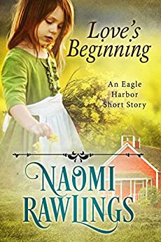 Love's Beginning: Historical Christian Short Story (Eagle Harbor) by [Naomi Rawlings]
