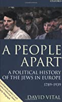 A People Apart: A Political History of the Jews in Europe 1789-1939
