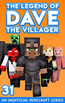 Dave the Villager 31: An Unofficial Minecraft Story (The Legend of Dave the Villager) by [Dave Villager]